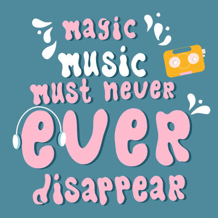 The Magic Music must never ever disappear handwritten vector lettering quote.Vocal or instrumental sound motivation phrase.Poster for acoustik bar, theater,jazz club.Print for phone case.Musical fest
