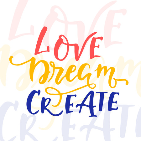 Vector hand drawn vintage illustration with hand-lettering.Love Dream Create. Inspirational quote. This illustration can be used as a print on t-shirts and bags, stationary or as a poster. Ilustração