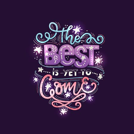 Vector vintage illustration with hand-lettering.The best is yet to come. Inspirational quote. This illustration can be used as a print on t-shirts and bags, stationary or as a poster. Ilustración de vector