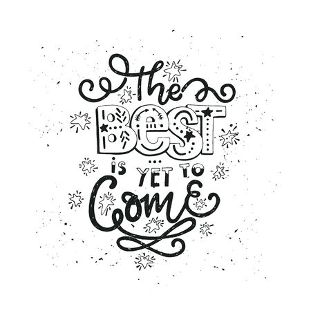 Vector vintage illustration with hand-lettering.The best is yet to come. Inspirational quote. This illustration can be used as a print on t-shirts and bags, stationary or as a poster.