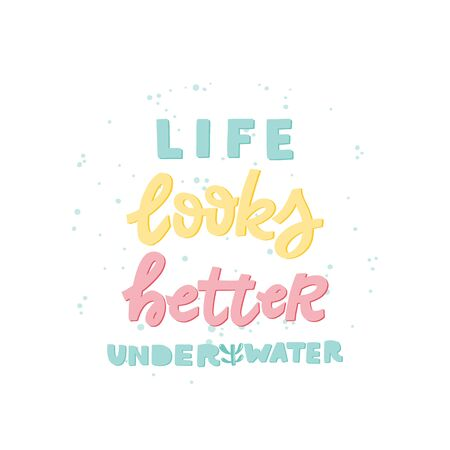 Poster with hand lettering Life looks better under water
