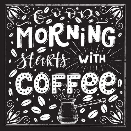 Vector chalk lettering drawing, Good morning starts with coffee in vintage style on chalkboard. Coffee sign.