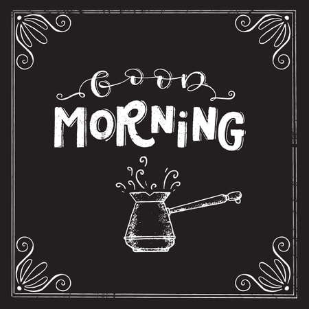 Vector chalk lettering drawing, Good morning in vintage style on chalkboard with frame and cezve. Coffee sign.