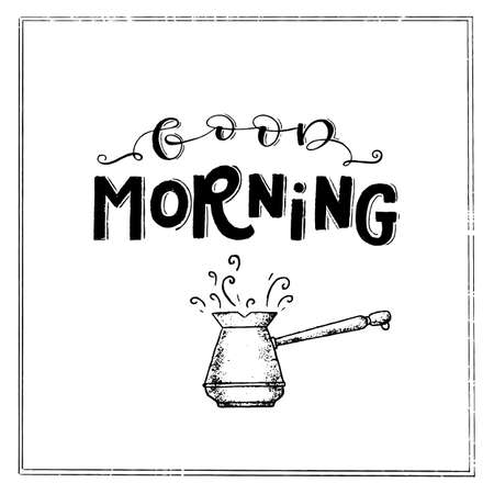 Vector chalk lettering drawing, Good morning in vintage style on white background with frame and cezve. Coffee sign.