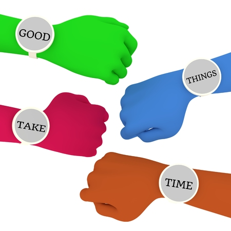 Illustration of four colorful hands each wearing a watch with a message that in total reads Good things take time