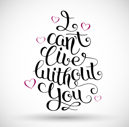 cant: I cant live without you, hand written lettering. Illustration