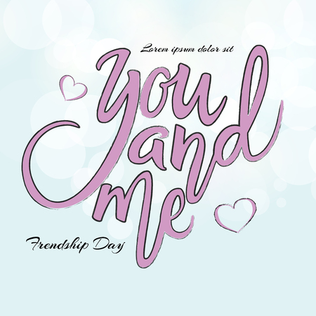 You and me phrase. Hand drawn lettering. Brush Pen calligraphy.Friendship day gretting card, hand lettering background