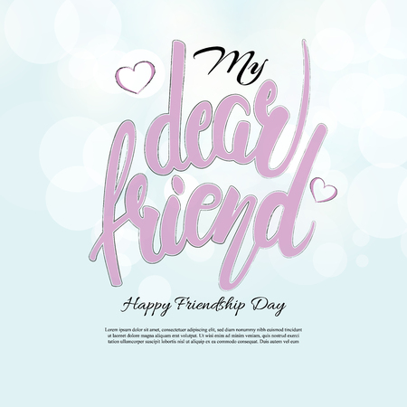 My Dear Friend phrase. Hand drawn lettering. Brush Pen calligraphy.Friendship day greeting card, hand lettering
