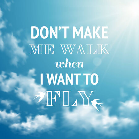 dont walk: Dont make me walk when i want to fly phrase on sky background Illustration