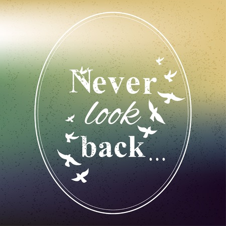 look at: Never look back phrase