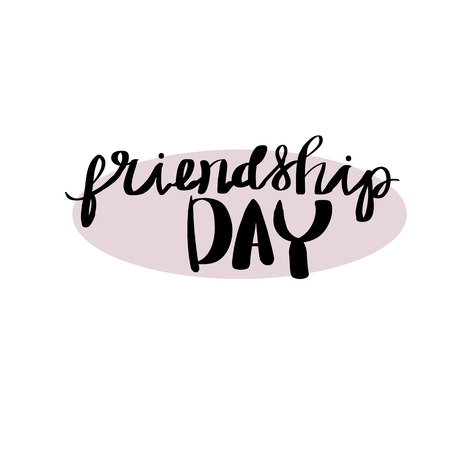 Hand-lettering and calligraphy motivational quote in black isolated on white background. Happy friendship day
