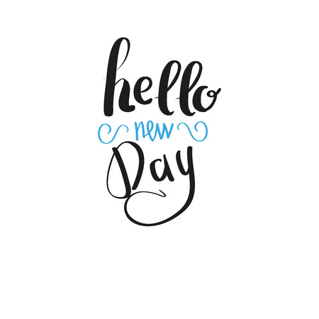 new day: Lettering quotes motivation for life and happiness. Calligraphy Inspirational quote. Morning motivational quote design. For postcard poster graphic design. Good Morning. Hello New day