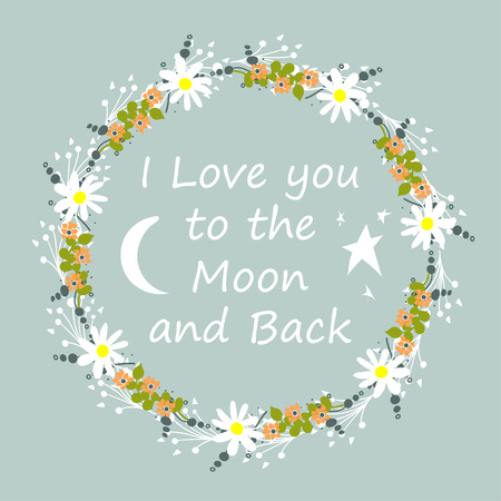 I love you to the moon and back. Scandinavian style. Frame. Flowers. For children's clothes. Greeting card. Bright.