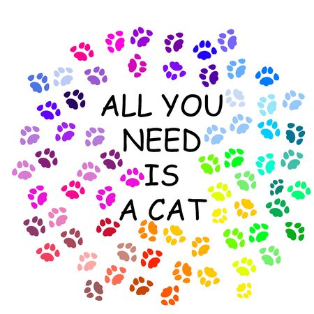 Colorful cat footprints and the inscription All you need is a cat on white background, pet concept. Art. Paw background, cartoon traces of animals.
