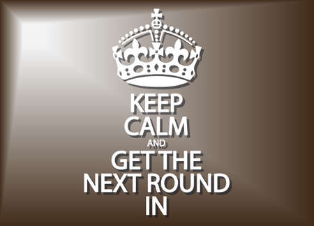 keep in: A keep calm and get the next round in poster or background design