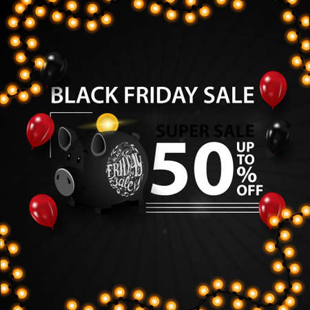 Black friday super sale, up to 50 off. Modern black 3D discount banner with balloons, piggy Bank and garland Stock Illustratie