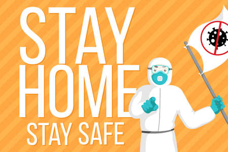 Vector illustration with doctor in protective suit with face mask holding flag with icon stop coronavirus. Poster requesting people avoid 2019-ncov and Covid-19 spreading by staying at home.