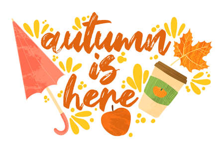 Autumn is here - Fall typography quotes with autumns elements. Vector quotes with autumns leaves, umbrella, apple and mug with pumpkin latte. Isolated on white background.