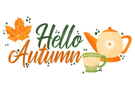 Hello Autumn - Fall typography quotes with autumns elements. Vector quotes with autumns leaves, tea pot, and tea cup. Isolated on white background. Ilustração