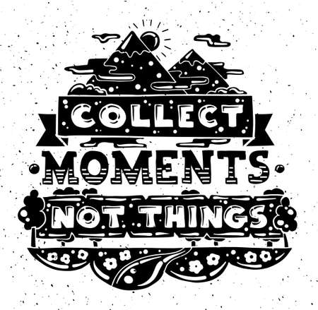 moments: modern flat design hipster illustration with quote phrase Collect Moments Not Things