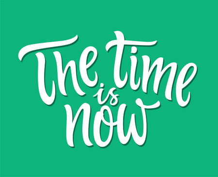 The Time Is Now - vector hand drawn brush pen lettering illustration