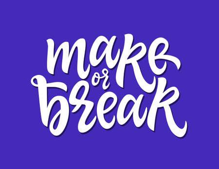 Make Or Break - vector hand drawn brush pen lettering illustration
