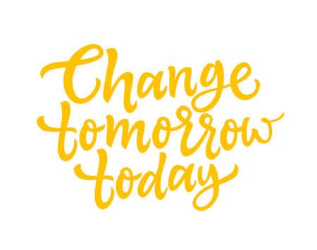 Changez demain aujourd'hui - lettrage de brosse de vecteur