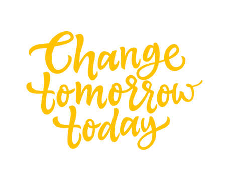 Change Tomorrow Today - vector brush lettering Illustration