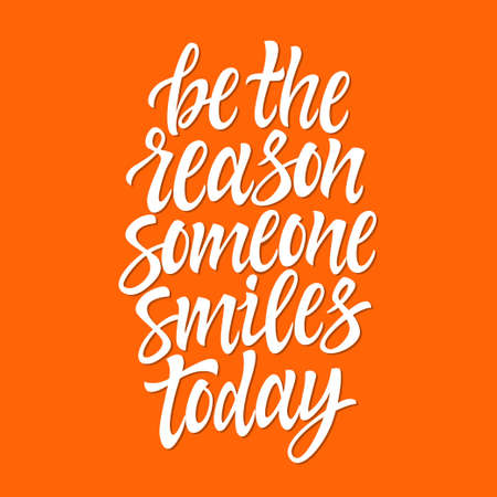 Be the reason someone smiles today - vector brush pen lettering.