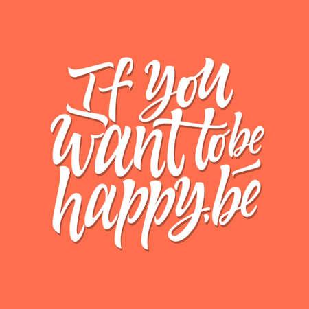 あなたが幸せになりたい場合は、人気の引用符、フレーズでベクトル書道になります。印刷用の高品質な手描き筆ペンレタリング、ポスター。オレ  イラスト・ベクター素材