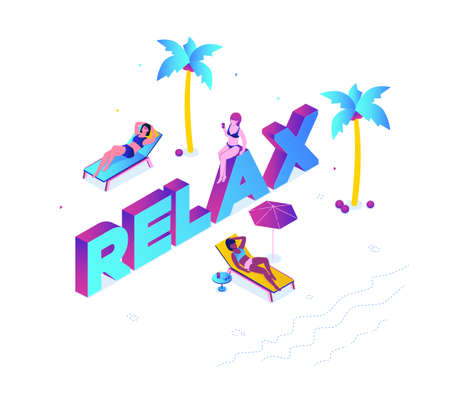 Relaxation concept - modern colorful isometric vector illustration on white background with inscription. A composition with girls lying on the sunbeds, drinking cocktails. Beach vacation concept