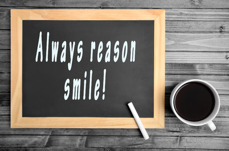 always: Motivational quote. Always reason smile
