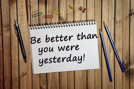 were: Motivational quote.Be better than you were yesterday