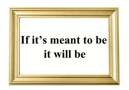 meant to be: If its meant to be it will be text on frame picture