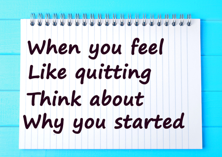 to think about: When you feel like quitting think about why you started.Motivational quote Stock Photo