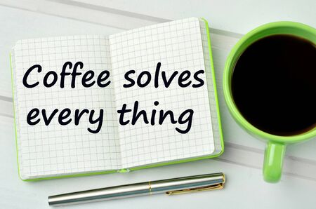 solves: The words Coffee solves every thing on notebook