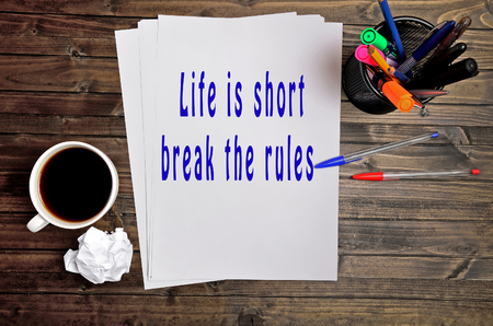 break the rules: The words Life is short break the rules on paper