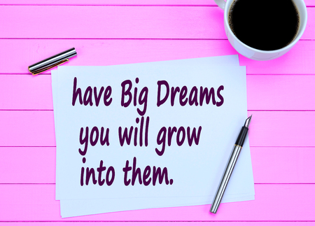 into: Have big dreams you will grow into them on paper