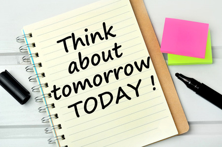 to think about: Text Think about tomorrow today on notebook