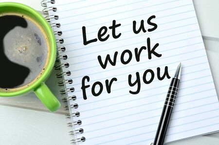 let: Let us work for you on notebook and coffee cup