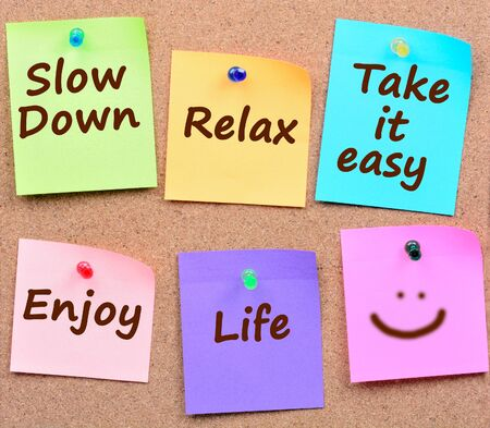 Slow down,Relax, Take it easy on colorful notes