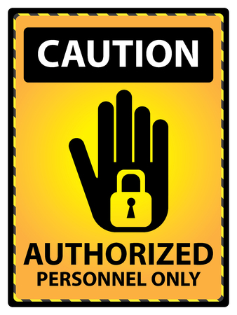 warning signs: Yellow Caution Plate For Safety Present By Authorized Personnel Only Text With Hand and Key Lock Sign Isolated on White Background