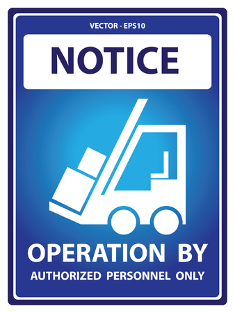operation for: Blue Notice Plate For Safety Present By Notice and Operation By Authorized Personnel Only Text With Forklift Sign Isolated on White Background Illustration