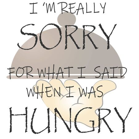 I 'M REALLY SORRY FOR WHAT I SAID WHEN I WAS HUNGRY.Food related modern lettering quote.Cooking wall art print.Vector vintage illustrotion.