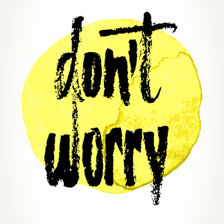 dont worry: Hand written motivational saying. Modern brush pen lettering over yellow watercolor painted circle. Dont worry hand typography.
