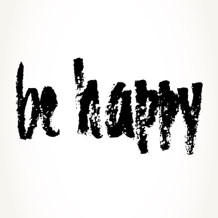 be happy: Hand written motivational saying. Modern brush pen lettering. Be happy hand typography in black isolated over white.