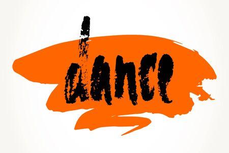 hand written: Dance hand written motivational saying over orange brush stroke. Modern brush pen lettering. Hand made typography isolated over white.