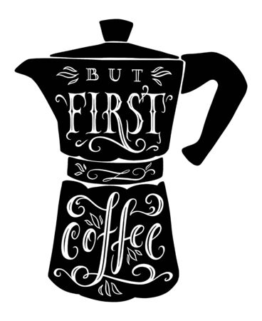 But first coffee. Italian coffee maker or moka pot, espresso machine, mocha express. Hand drawn vector lettering illustration, black isolated over white.