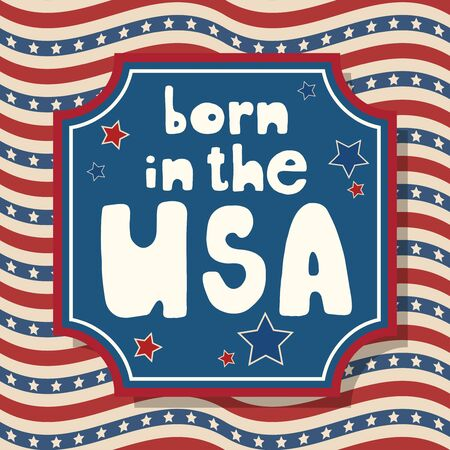 Born in the USA. United States Independence Day greeting card. American patriotic design. Hand drawn lettering over traditional stars and stripes background. Ilustração