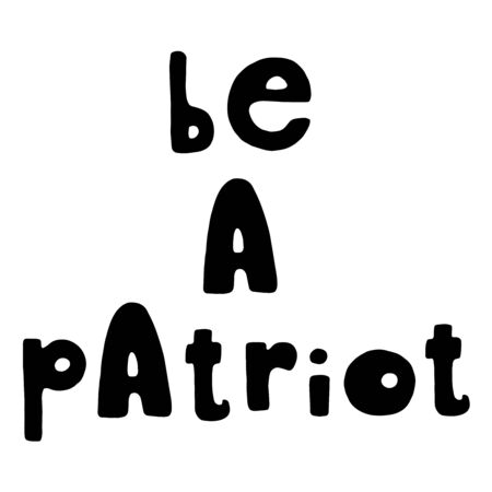 Be a patriot. United States Independence Day greeting card design element. American patriotic illustration. Hand drawn lettering in black isolated over white.